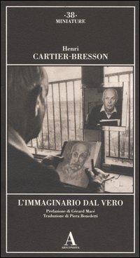 Cartier Bresson - L'Immaginario dal vero